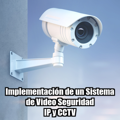 Implementación de un Sistema de Video Seguridad - IP y CCTV